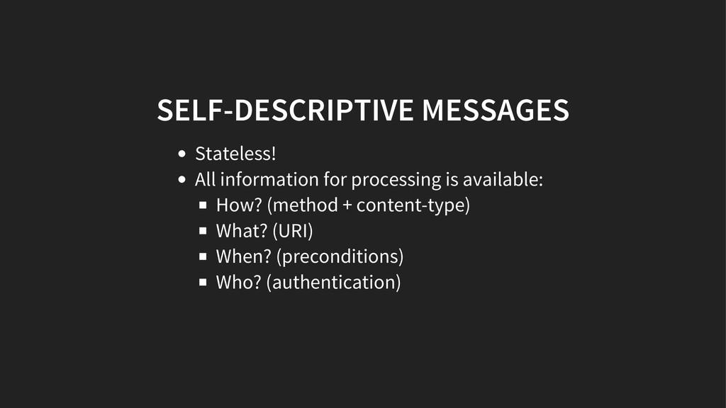 SELF-DESCRIPTIVE MESSAGES Stateless! All inform...