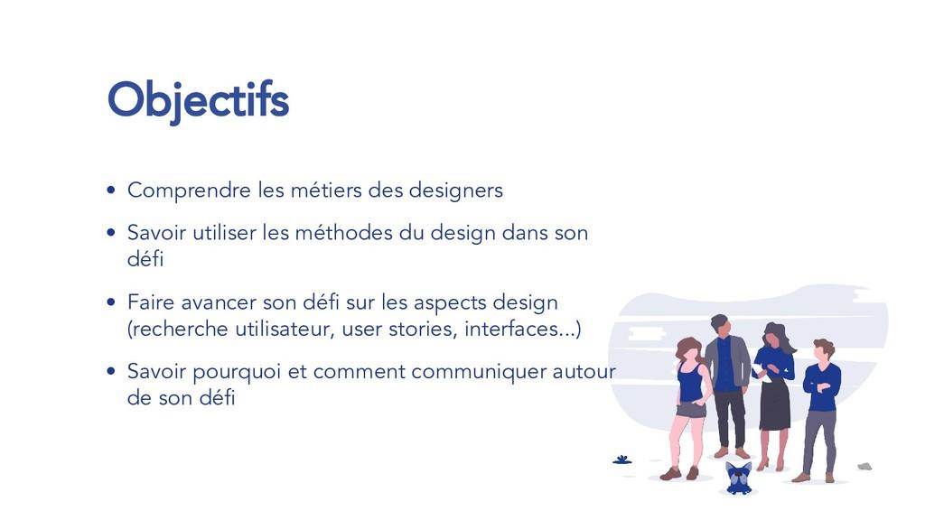 Objectifs • Comprendre les métiers des designer...