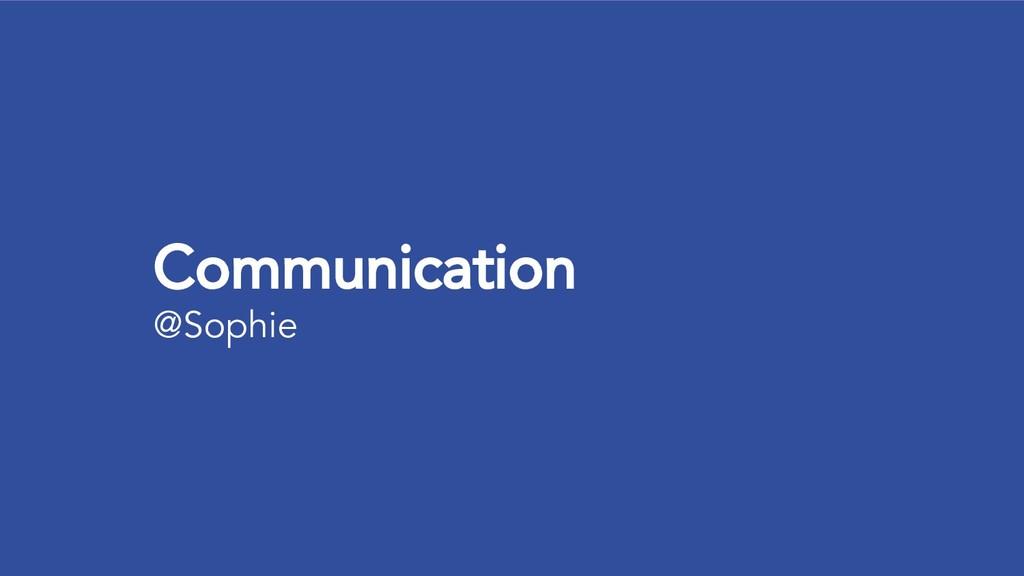 Communication @Sophie