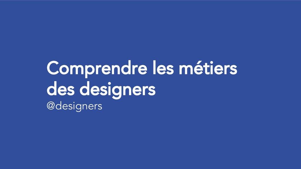 Comprendre les métiers des designers @designers