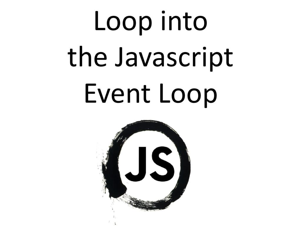 Loop into the Javascript Event Loop