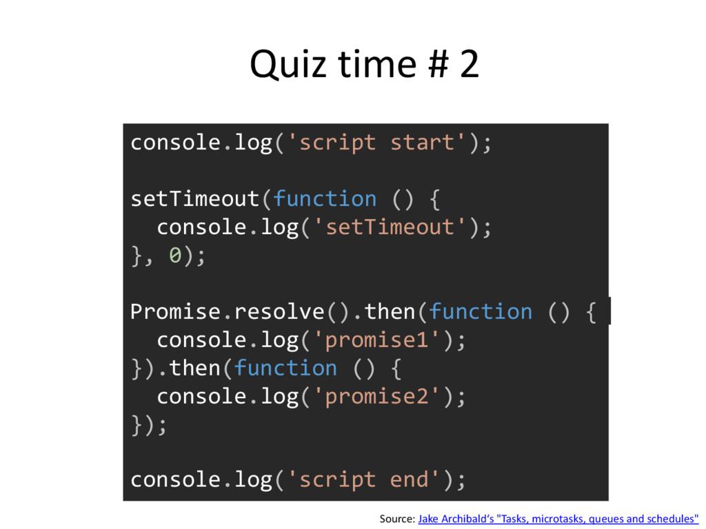 console.log('script start'); setTimeout(functio...