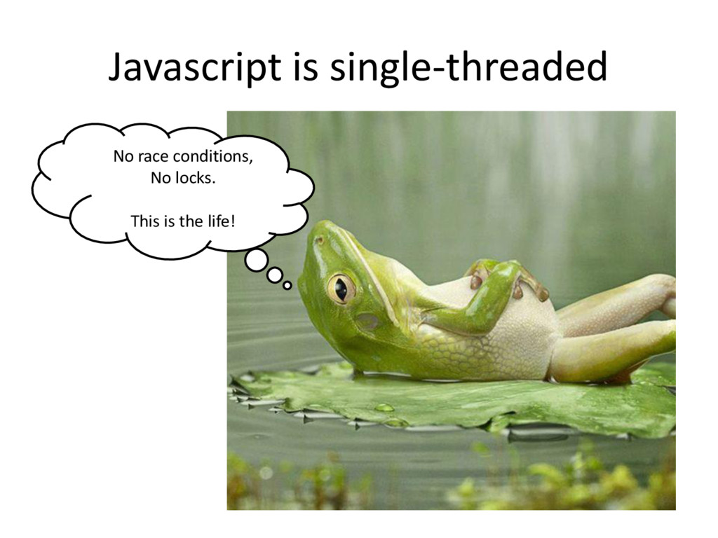 Javascript is single-threaded No race condition...