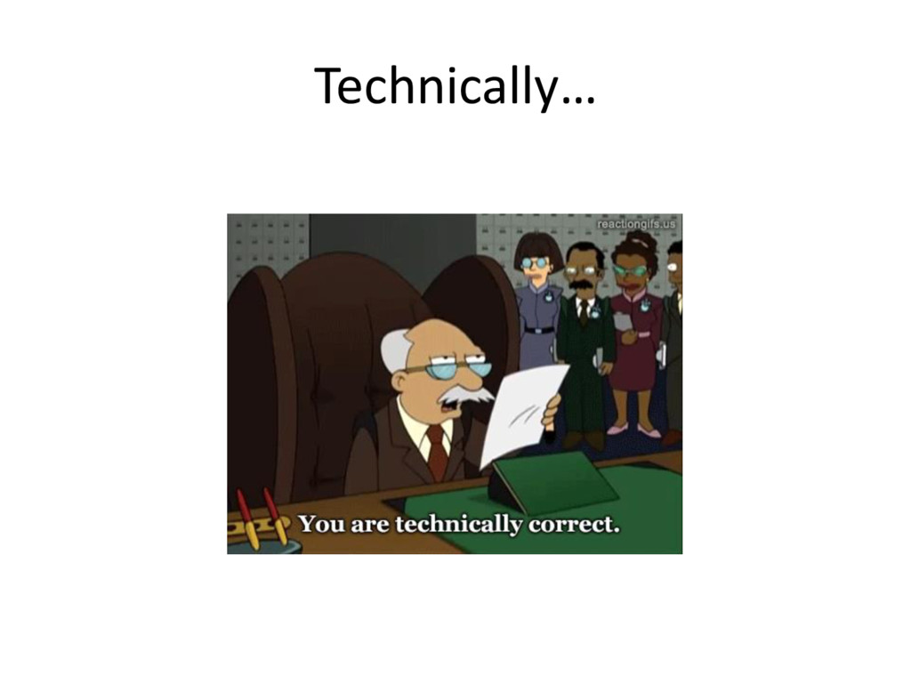 Technically…