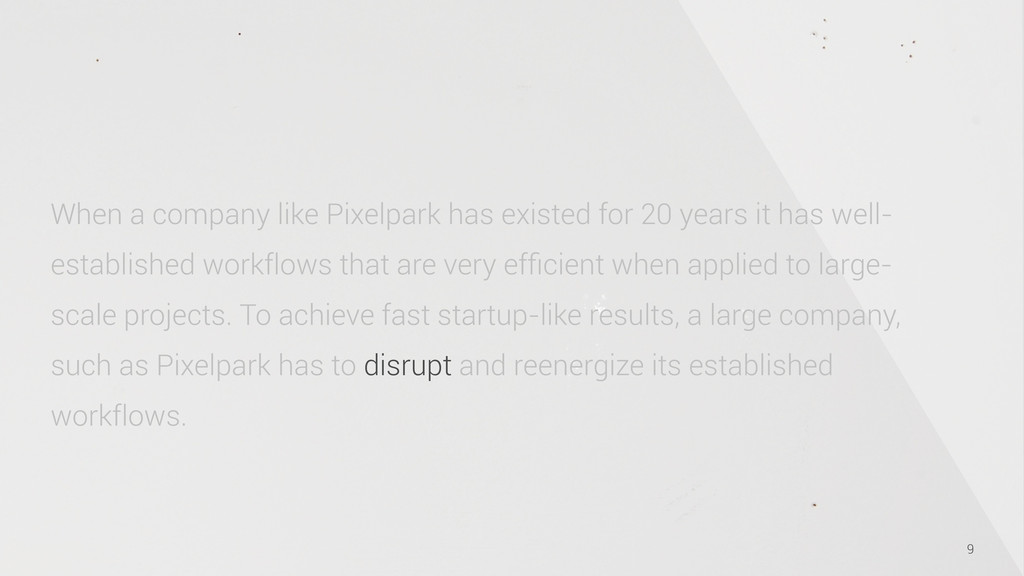 9 When a company like Pixelpark has existed for...