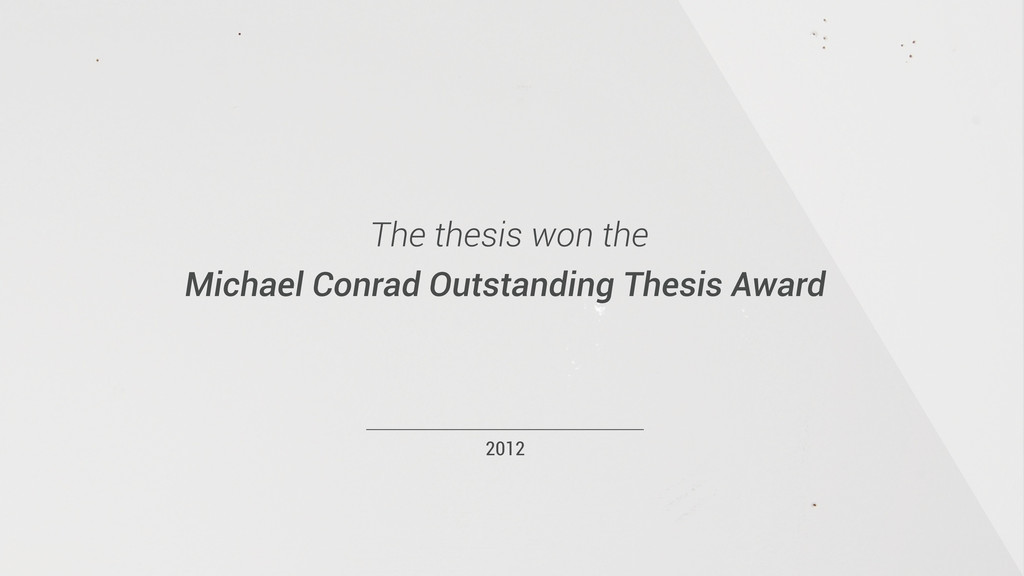 2012 The thesis won the Michael Conrad Outstand...