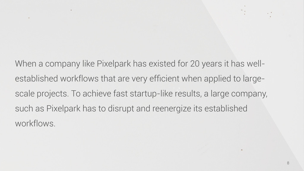 8 When a company like Pixelpark has existed for...