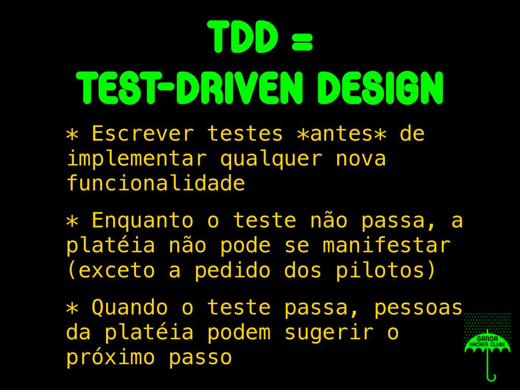 tdd = test-driven design * Escrever testes *ant...