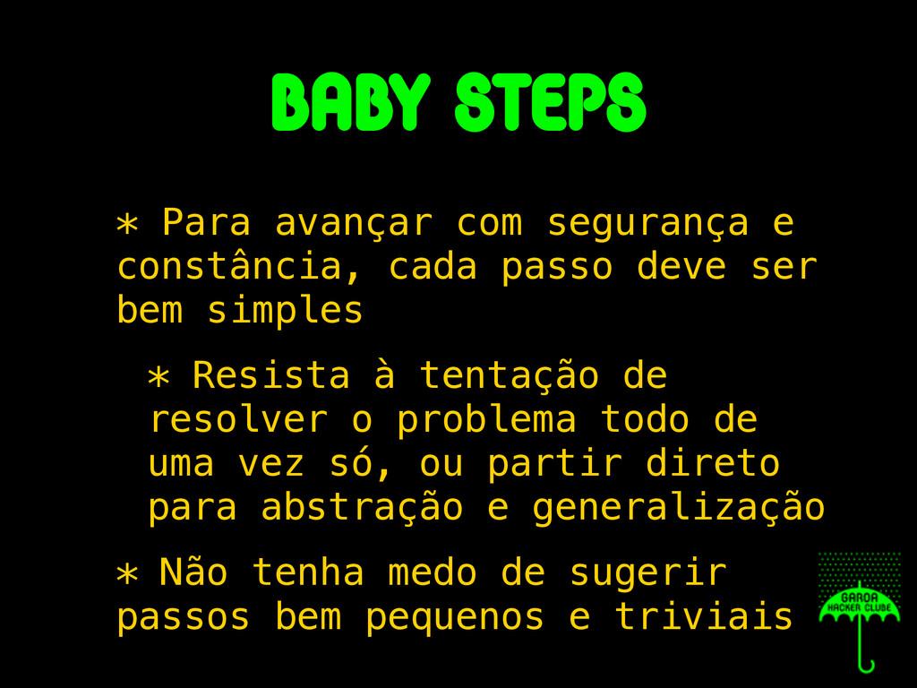 babY steps * Para avançar com segurança e const...