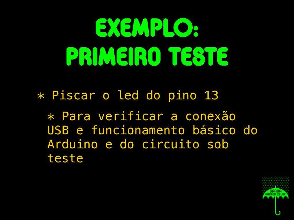 exemplO: Primeiro teste * Piscar o led do pino ...