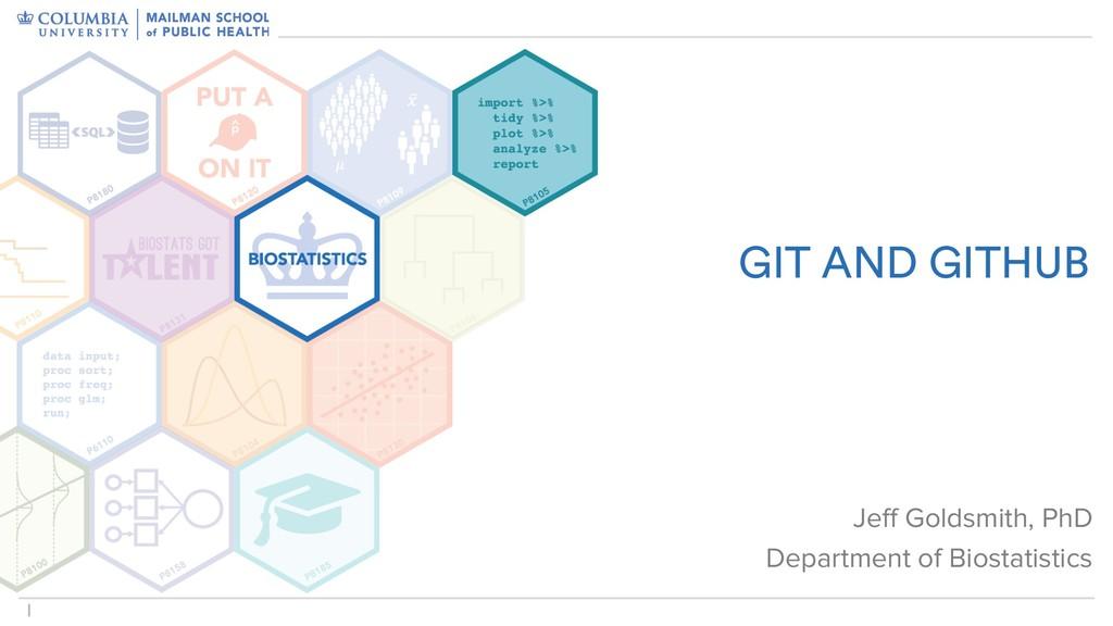 !1 GIT AND GITHUB Jeff Goldsmith, PhD Departmen...