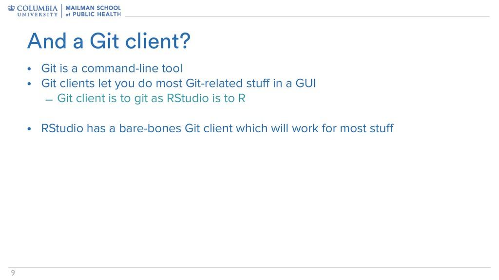 !9 • Git is a command-line tool • Git clients l...