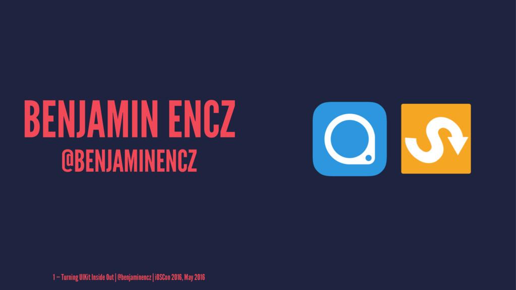 BENJAMIN ENCZ @BENJAMINENCZ 1 — Turning UIKit I...