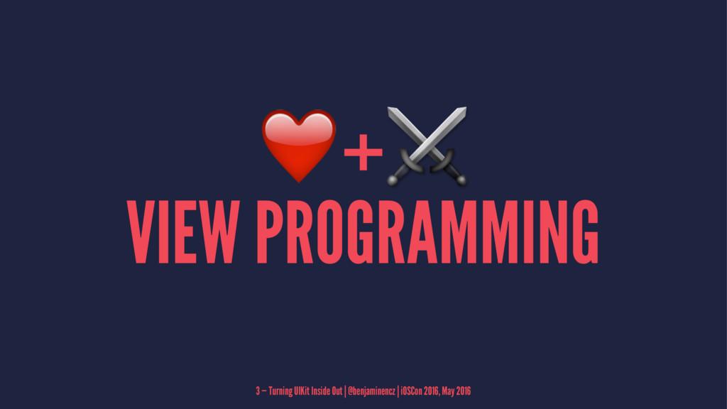 ❤+⚔ VIEW PROGRAMMING 3 — Turning UIKit Inside O...