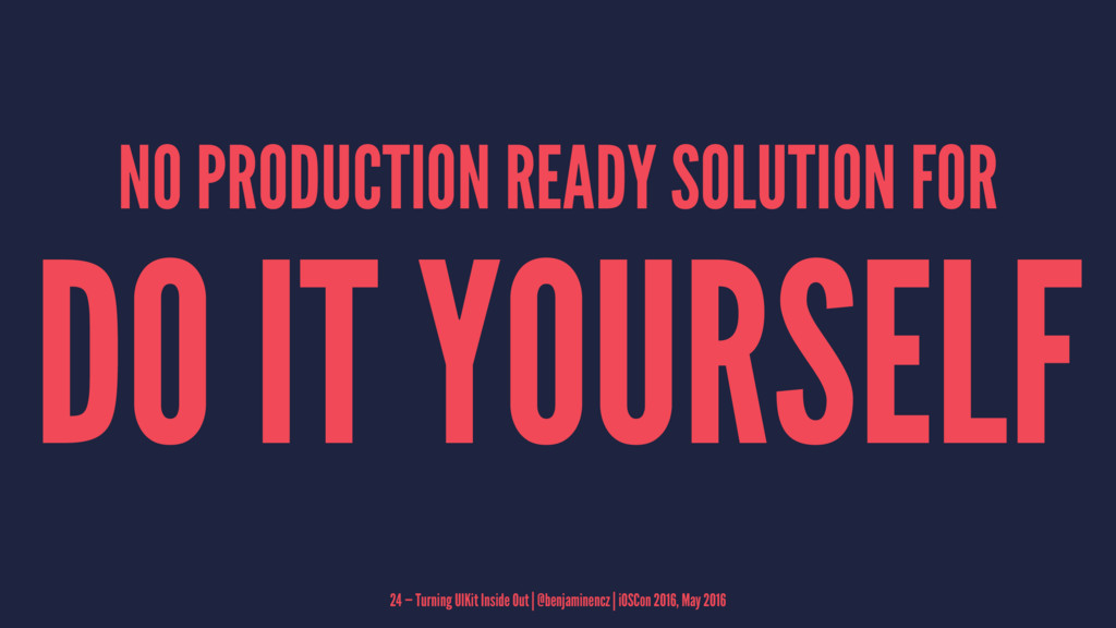 NO PRODUCTION READY SOLUTION FOR DO IT YOURSELF...