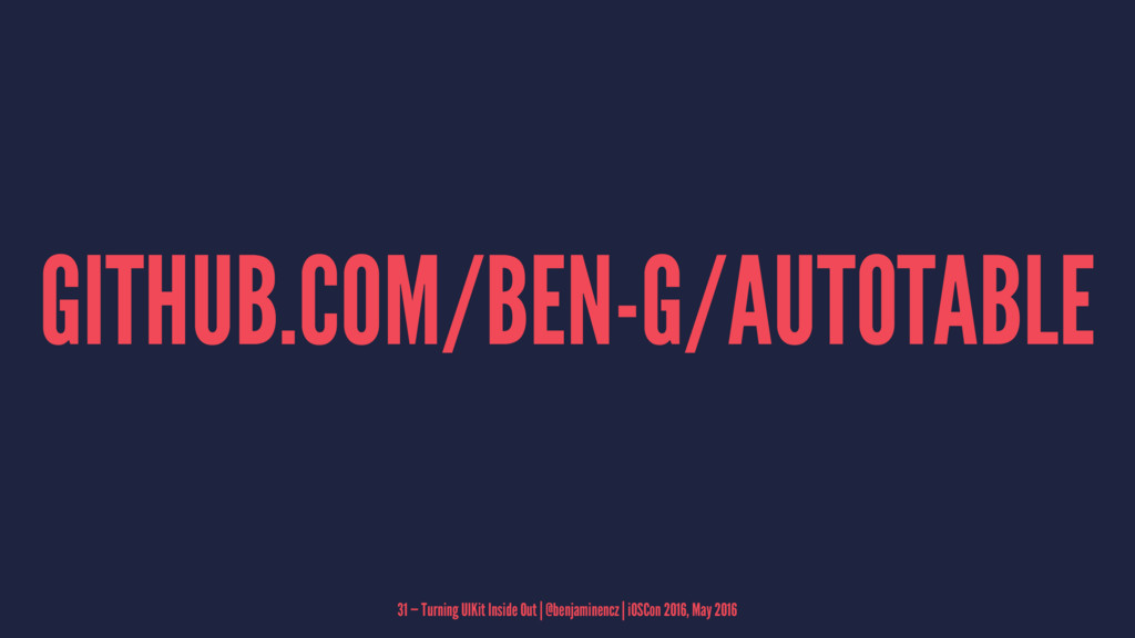 GITHUB.COM/BEN-G/AUTOTABLE 31 — Turning UIKit I...