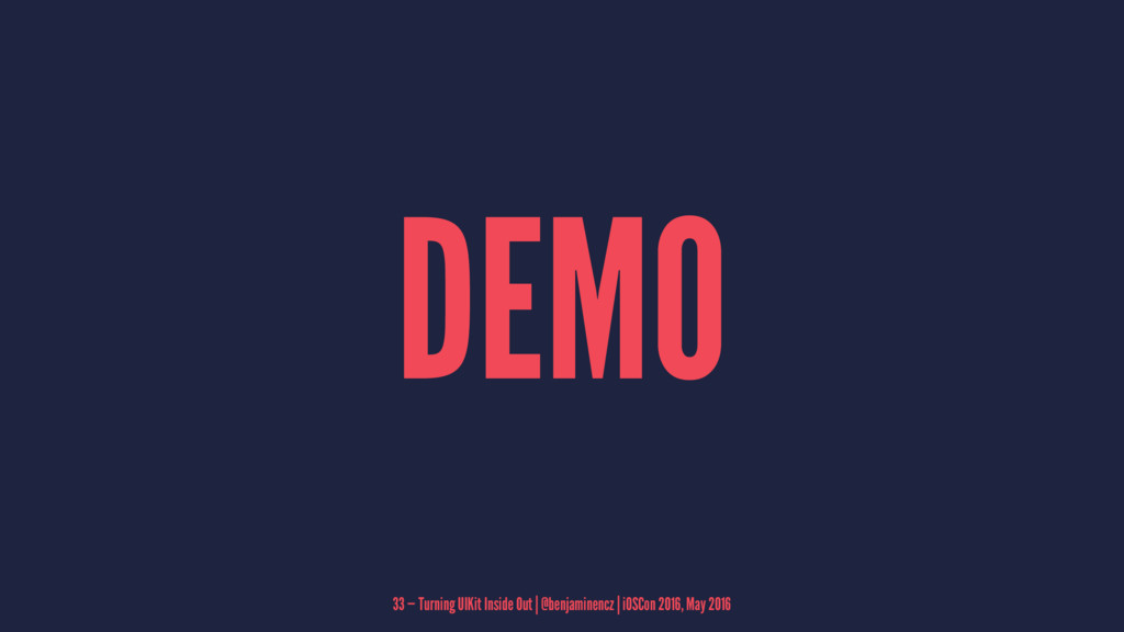 DEMO 33 — Turning UIKit Inside Out | @benjamine...