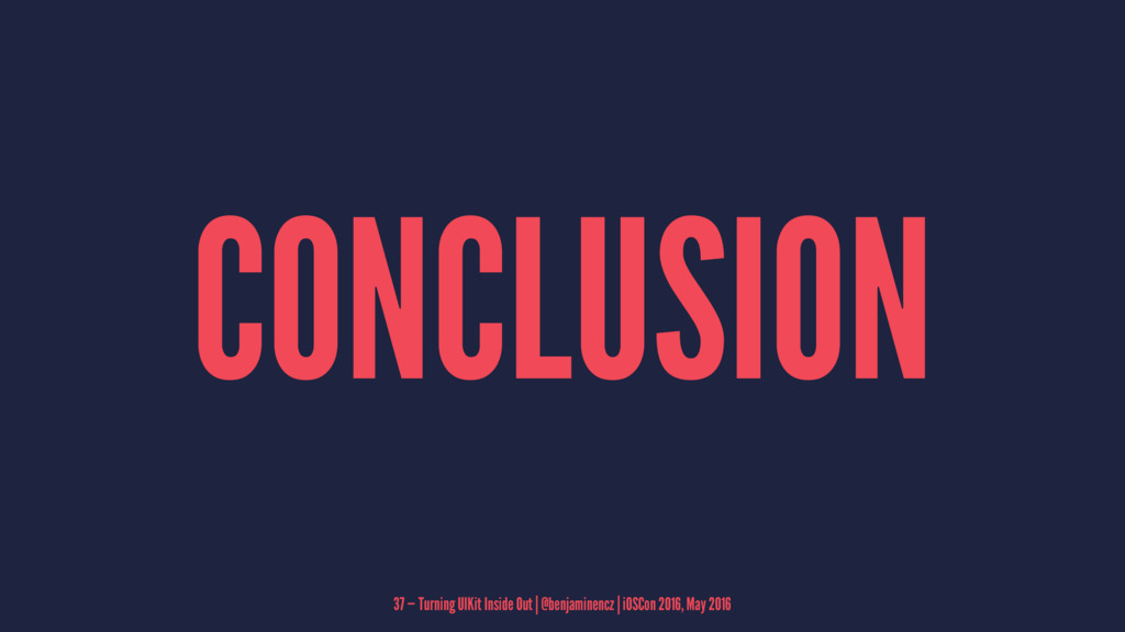 CONCLUSION 37 — Turning UIKit Inside Out | @ben...
