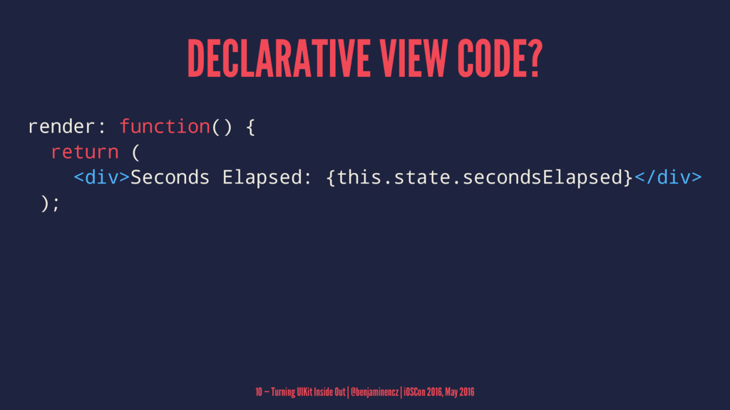 DECLARATIVE VIEW CODE? render: function() { ret...