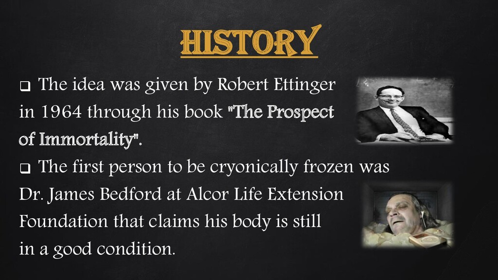 HISTORY ❑ The idea was given by Robert Ettinger...