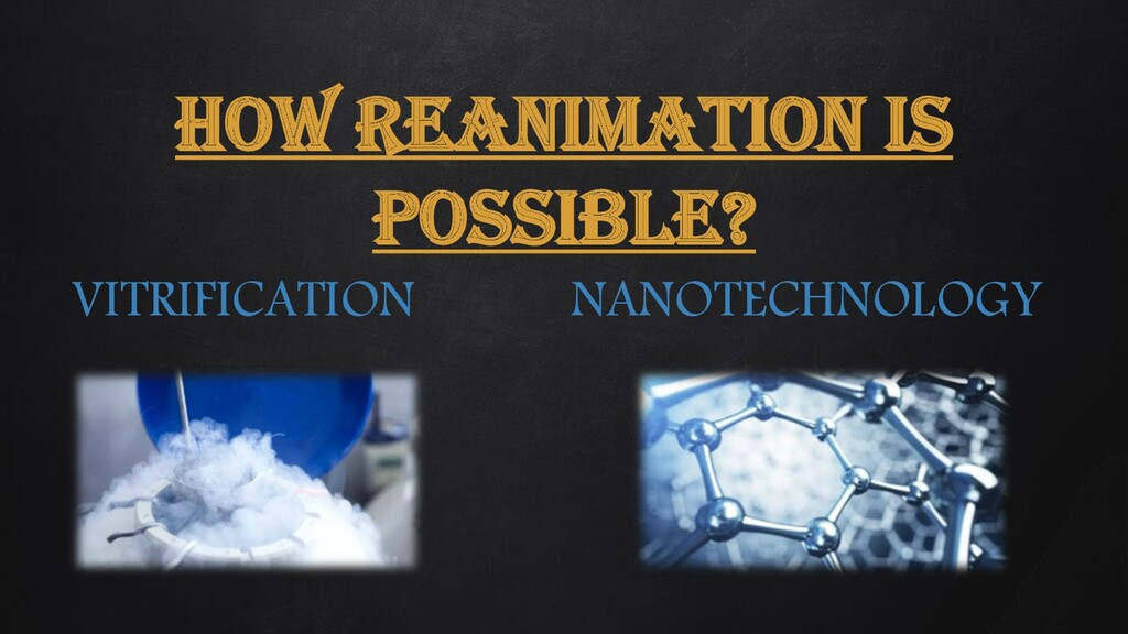 HOW REANIMATION IS POSSIBLE? VITRIFICATION NANO...