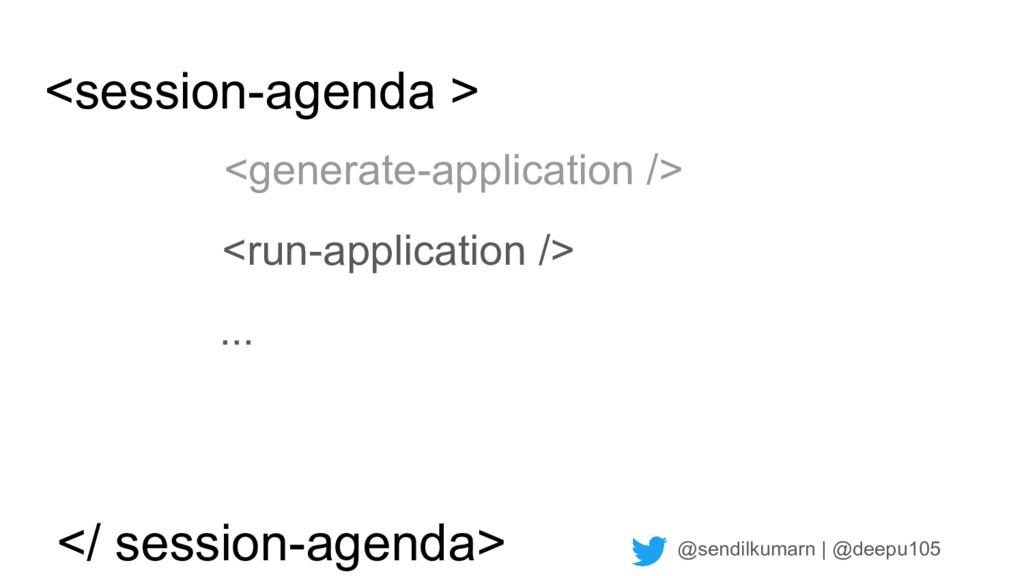 @sendilkumarn   @deepu105 <session-agenda > <ge...