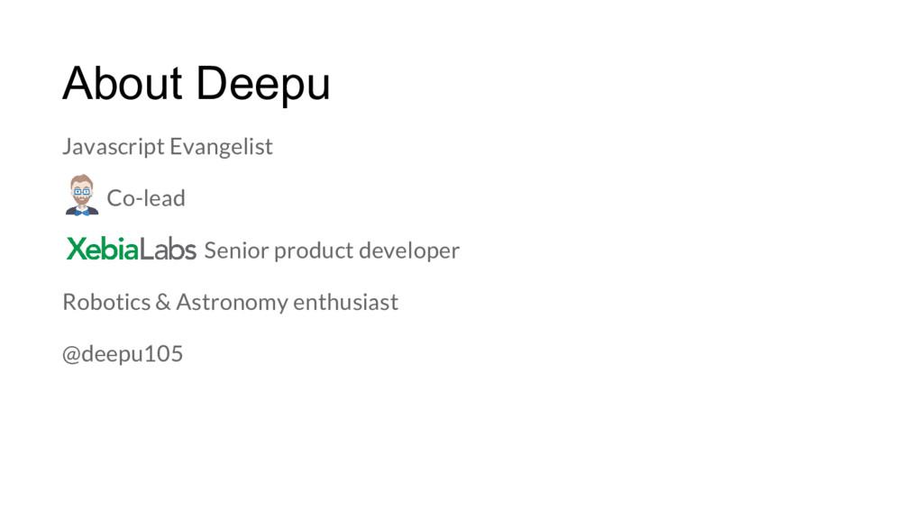 About Deepu Javascript Evangelist Co-lead Senio...