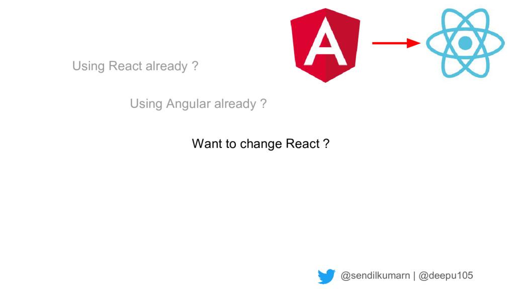 @sendilkumarn   @deepu105 Using Angular already...
