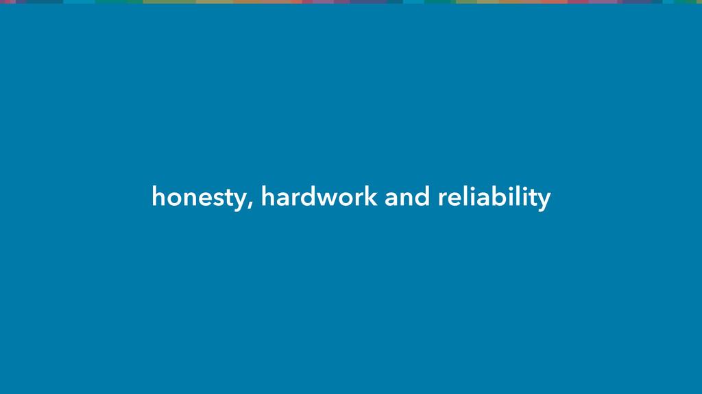 honesty, hardwork and reliability