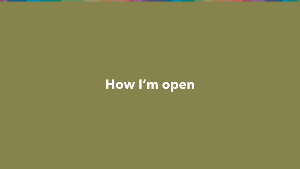 How I'm open