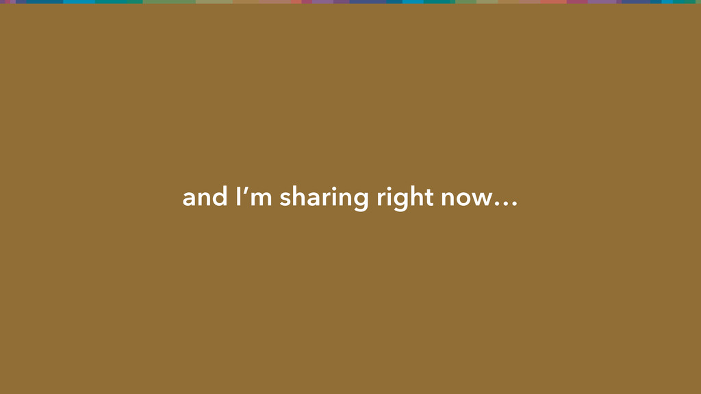 and I'm sharing right now…