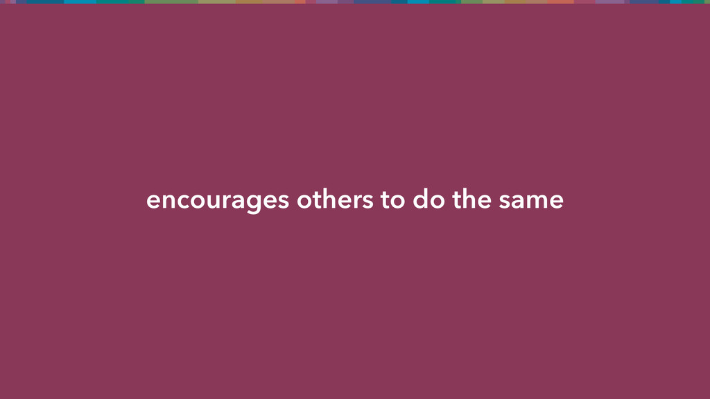 encourages others to do the same