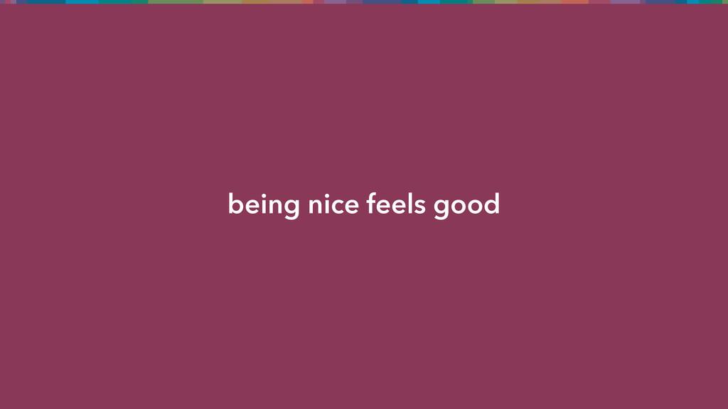 being nice feels good
