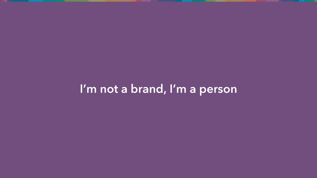 I'm not a brand, I'm a person