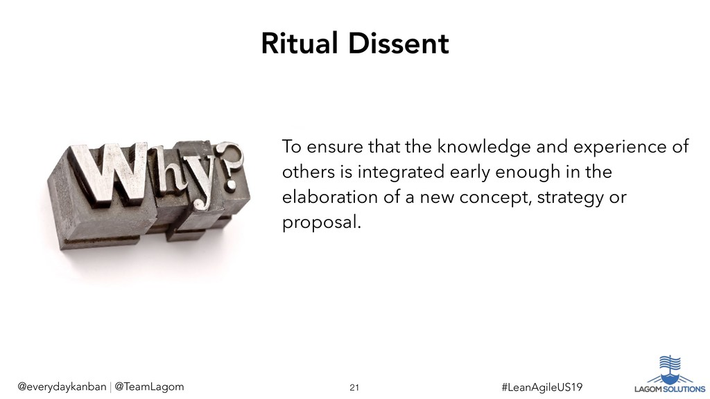 !21 #LeanAgileUS19 Ritual Dissent @everydaykanb...