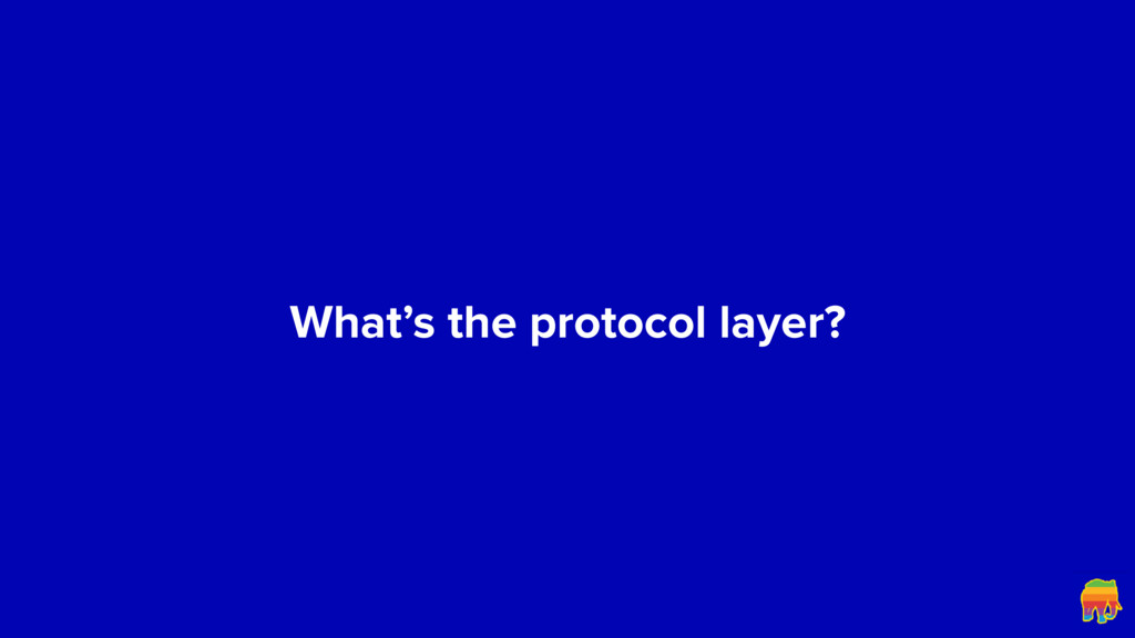 What's the protocol layer?