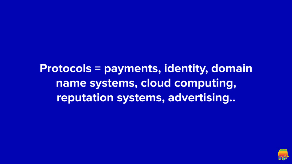 Protocols = payments, identity, domain name sys...