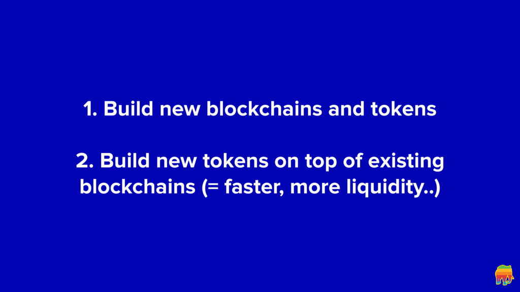 1. Build new blockchains and tokens 