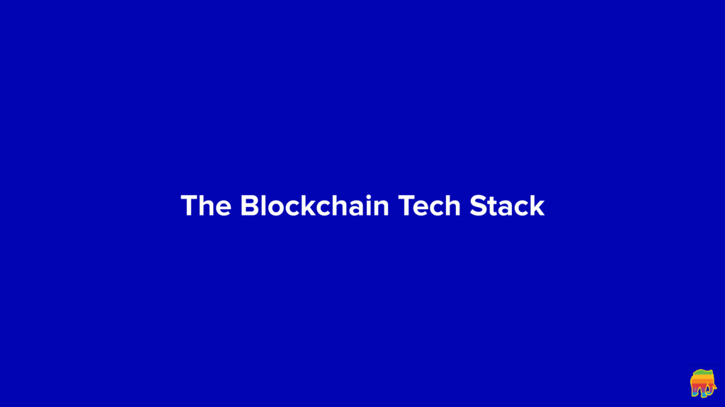 The Blockchain Tech Stack