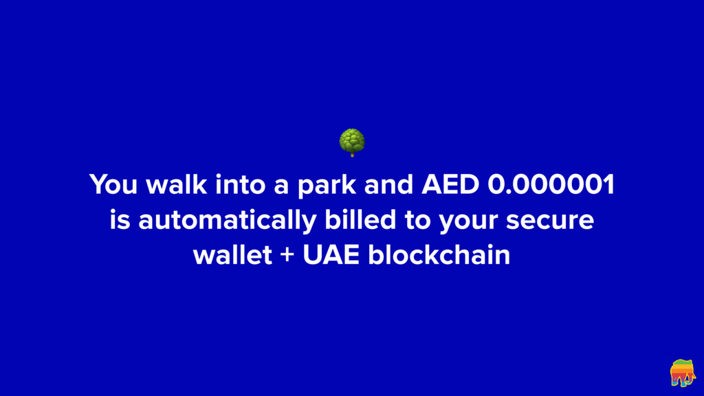 You walk into a park and AED 0.000001 is auto...