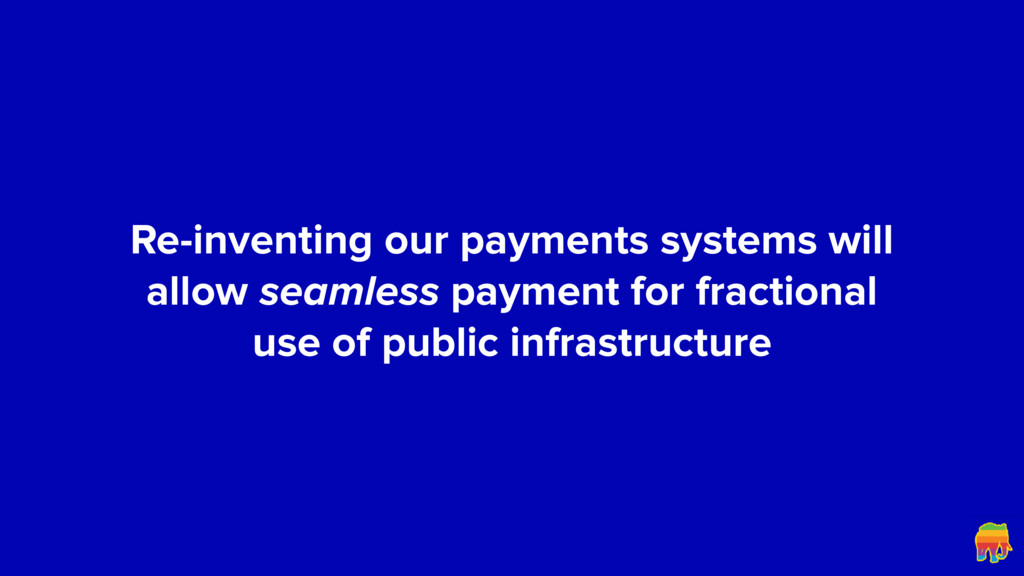Re-inventing our payments systems will allow se...