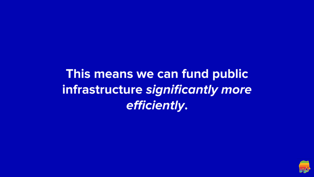 This means we can fund public infrastructure si...