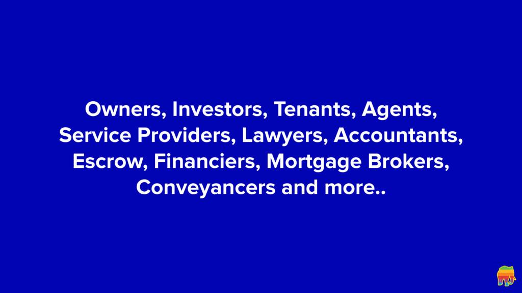 Owners, Investors, Tenants, Agents, Service Pro...