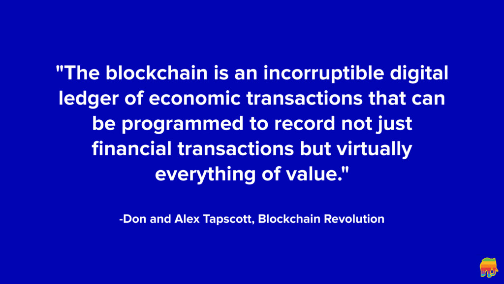 """The blockchain is an incorruptible digital led..."