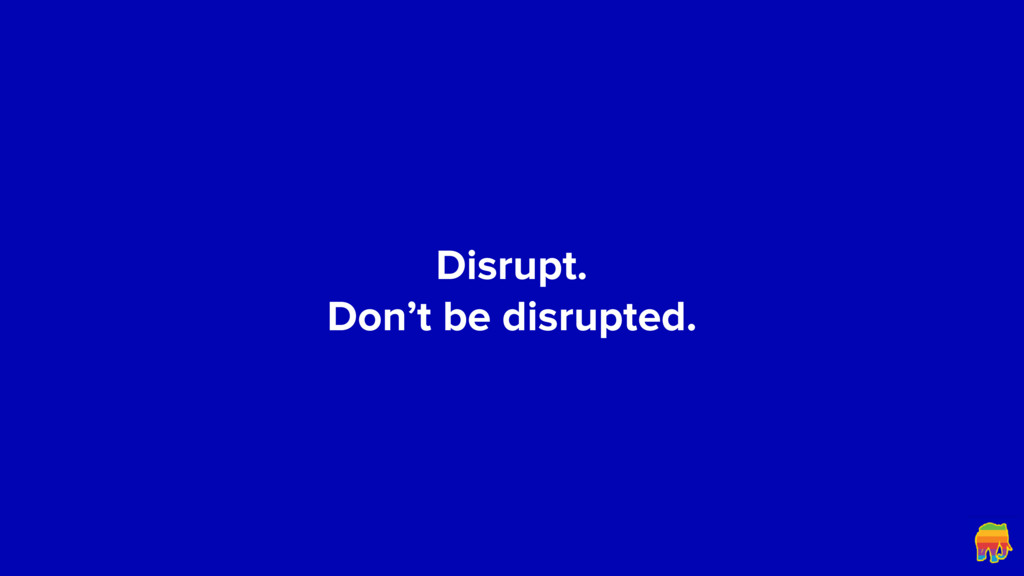 Disrupt. 