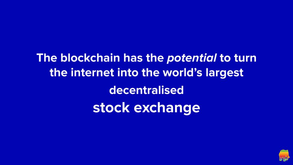 The blockchain has the potential to turn the in...