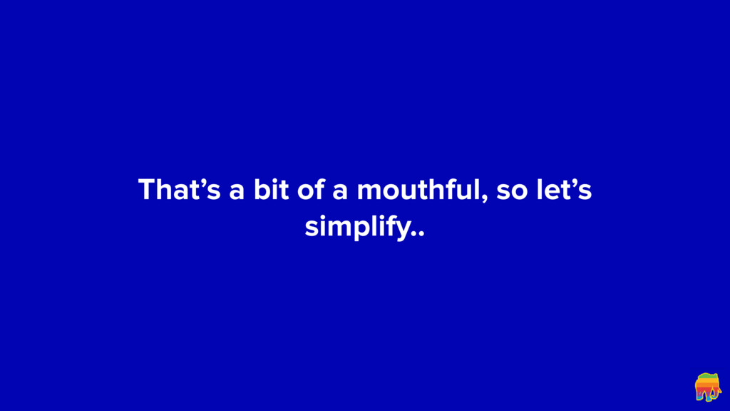 That's a bit of a mouthful, so let's simplify..