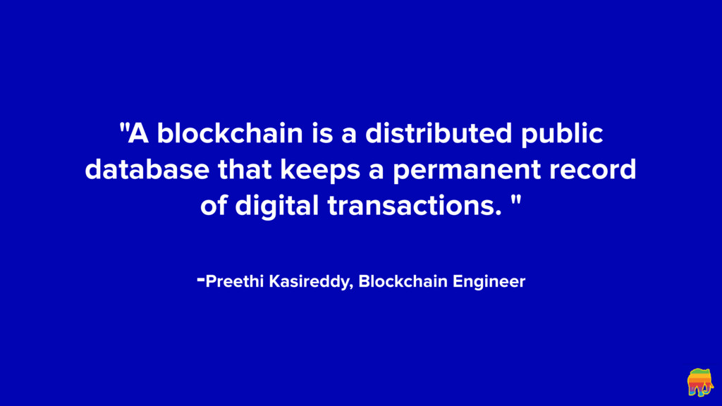 """A blockchain is a distributed public database ..."