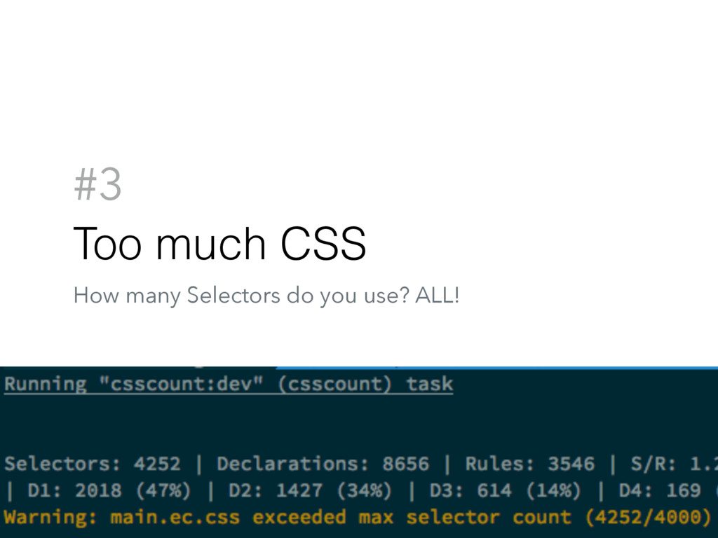 #3 Too much CSS How many Selectors do you use? ...