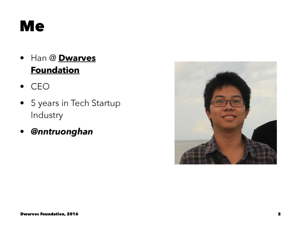 Me • Han @ Dwarves Foundation • CEO • 5 years i...